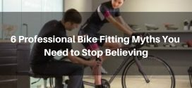 6 Professional Bike Fitting Myths You Need to Stop Believing