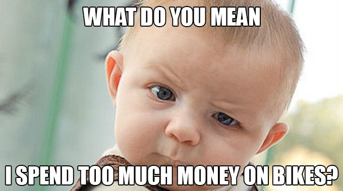 Cycling memes:Spend too much money on bike